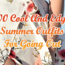 Cool And Edgy Summer Outfits For Going Out -