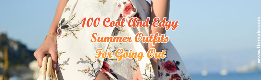 0d87c822db8 100 Cool And Edgy Summer Outfits For Going Out ⋆ ffemale.com