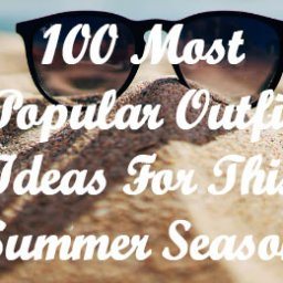 -Most-Popular-Outfit-Ideas-For-This-Summer-Season - ideas, outfits, summer