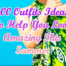Outfits Ideas To Help You Look Amazing This Summer -