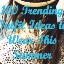 Trending Outfit Ideas To Wear This Summer - fashion