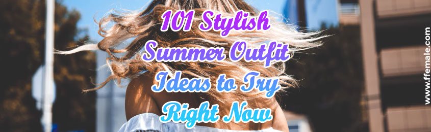 Stylish Summer Outfit Ideas to Try Right Now