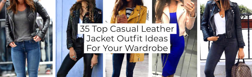 Top Casual Leather Jacket Outfit Ideas For Your Wardrobe -