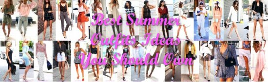 Best Summer Outfits Ideas You Should Own - fashion,