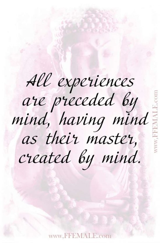 Top 100 Inspirational Buddha Quotes: All experiences are preceded by mind, having mind as their master, created by mind #quotes #Buddha #deep #inspiration #motivation