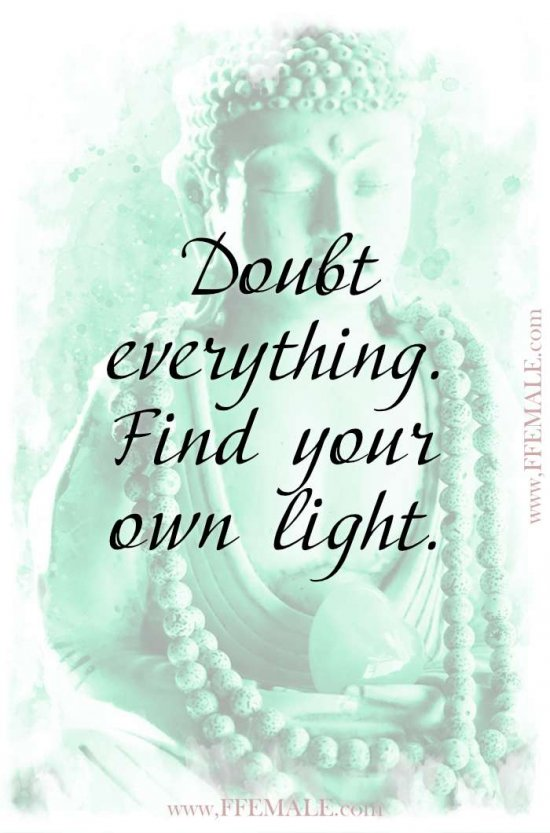 Top 100 Inspirational Buddha Quotes: Doubt everything. Find your own light #quotes #Buddha #deep #inspiration #motivation