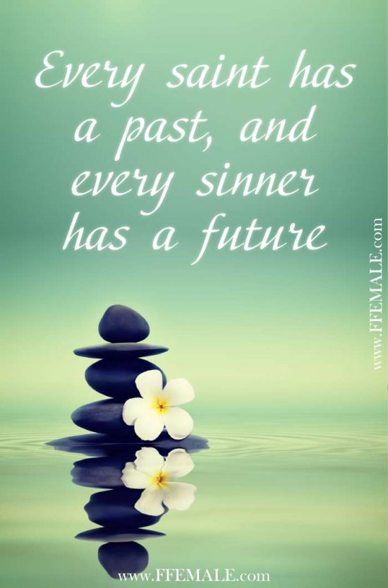 50+ Deep Motivational quotes: Every saint has a past, and every sinner has a future #quotes #deep #motivation #inspiration #quote