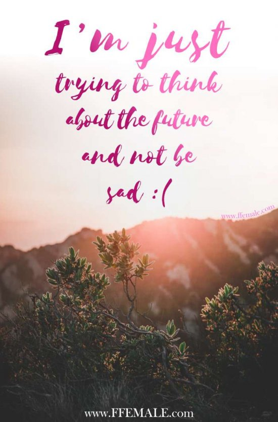 50+ Deep Motivational quotes: I'm just trying to think about the future and not be sad #quotes #deep #motivation #inspiration #quote