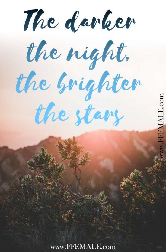 50+ Deep Motivational quotes: The darker the night, the brighter the stars #quotes #deep #motivation #inspiration #quote
