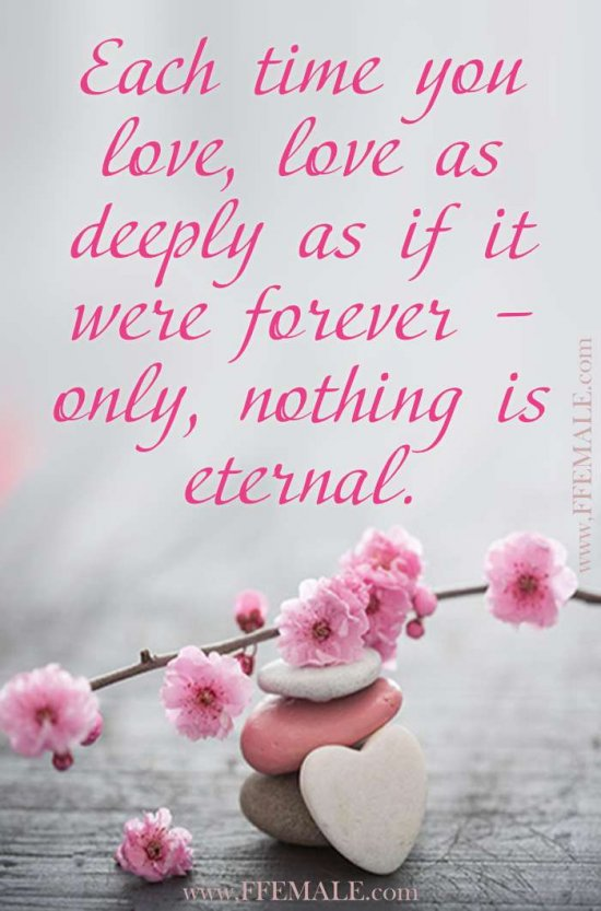Deep quotes about love: Each time you love, love as deeply as if it were forever – only, nothing is eternal #quotes #love #deep #inspiration #motivation