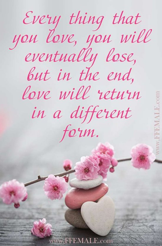 Deep quotes about love: Every thing that you love, you will eventually lose, but in the end, love will return in a different form #quotes #love #deep #inspiration #motivation