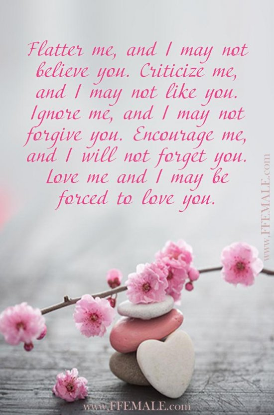 Deep quotes about love: Flatter me, and I may not believe you. Criticize me, and I may not like you. Ignore me, and I may not forgive you #quotes #love #deep #inspiration #motivation