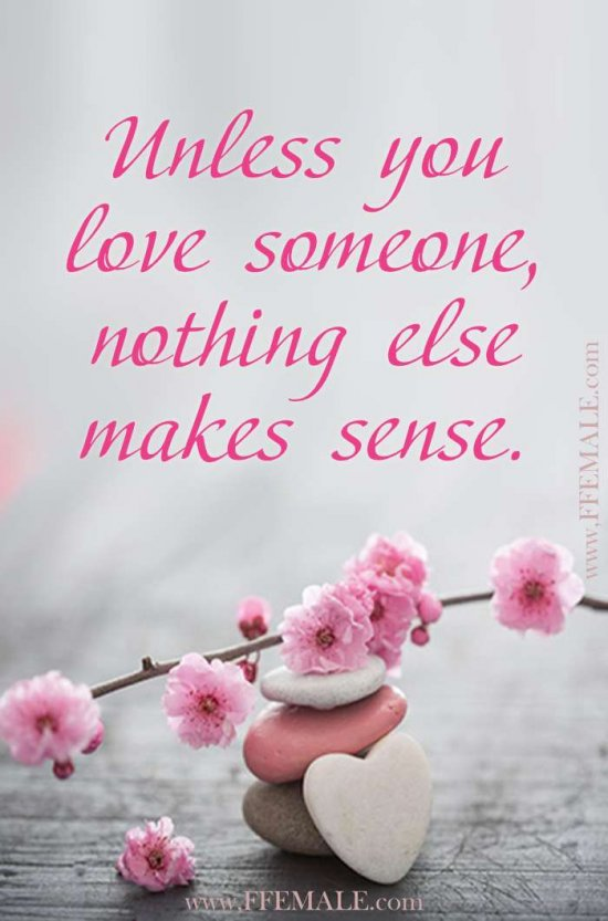 Deep quotes about love: Unless you love someone, nothing else makes sense #quotes #love #deep #inspiration #motivation