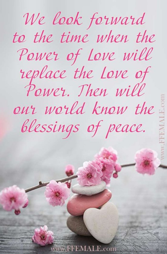Deep quotes about love: We look forward to the time when the Power of Love will replace the Love of Power. Then will our world know the blessings of peace #quotes #love #deep #inspiration #motivation