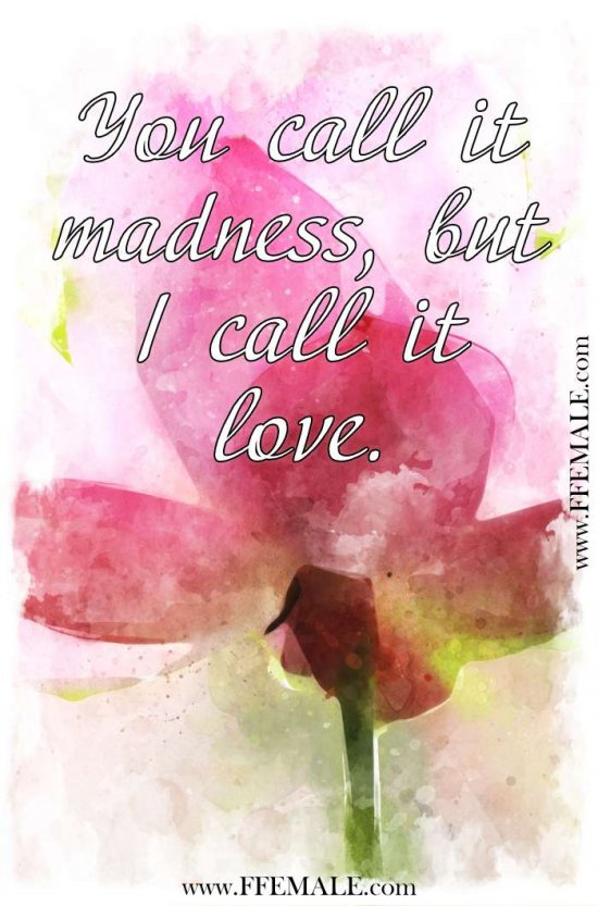 Deep quotes about love: You call it madness, but I call it love #quotes #love #deep #inspiration #motivation