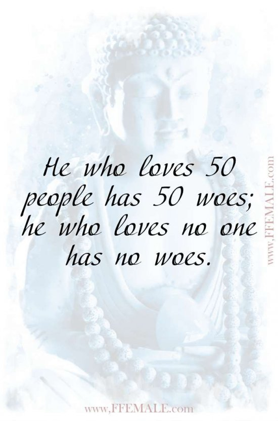 Best motivational love quotes: Buddha - He who loves 50 people has 50 woes; he who loves no one has no woes #quotes #love #passion #motivation #inspiration