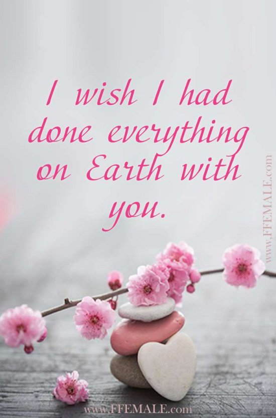 Best motivational love quotes: I wish I had done everything on Earth with you. #quotes #love #passion #motivation #inspiration