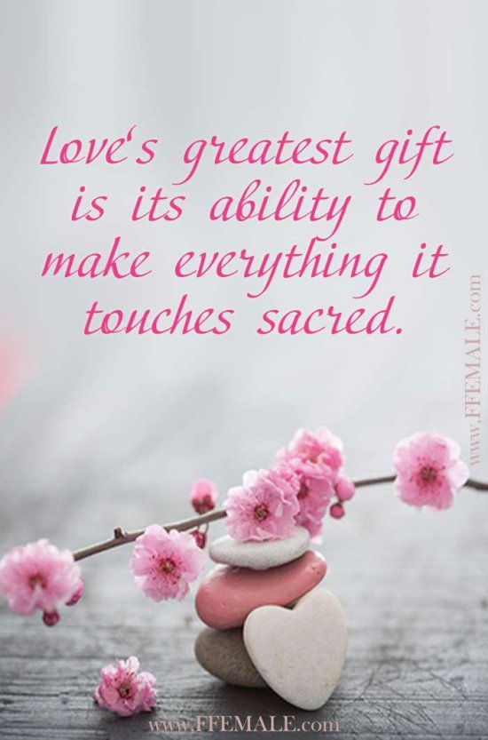 Best motivational love quotes: Love's greatest gift is its ability to make everything it touches sacred #quotes #love #passion #motivation #inspiration