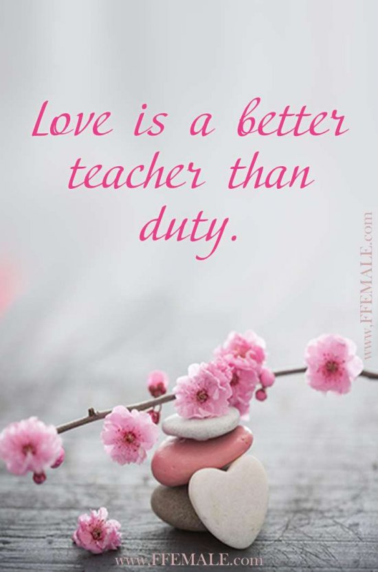 Best motivational love quotes: Love is a better teacher than duty #quotes #love #passion #motivation #inspiration