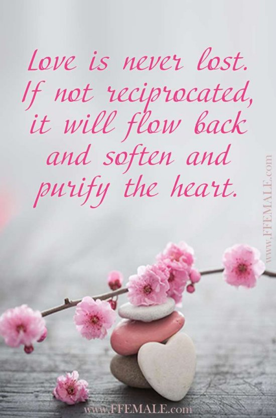 Best motivational love quotes: Love is never lost. If not reciprocated, it will flow back and soften and purify the heart #quotes #love #passion #motivation #inspiration