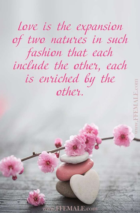 Best motivational love quotes: Love is the expansion of two natures in such fashion that each include the other, each is enriched by the other #quotes #love #passion #motivation #inspiration