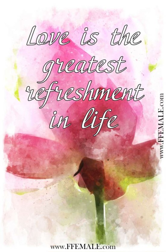 Best motivational love quotes: Love is the greatest refreshment in life #quotes #love #passion #motivation #inspiration