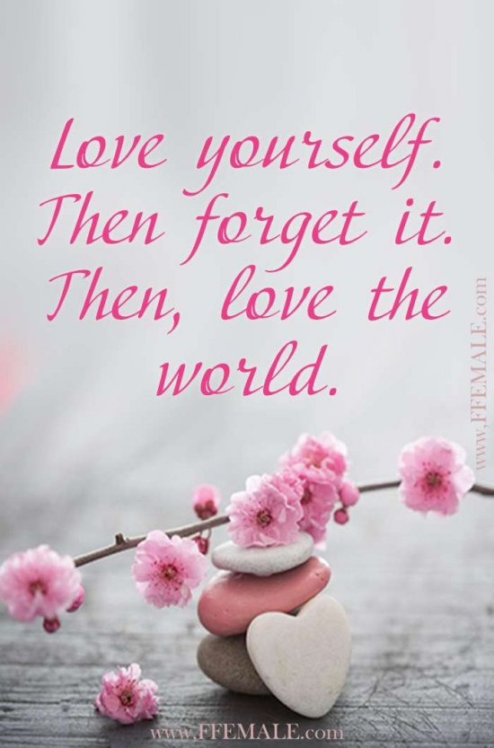 Best motivational love quotes: Love yourself. Then forget it. Then, love the world #quotes #love #passion #motivation #inspiration
