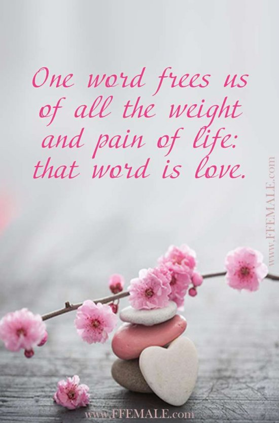 Best motivational love quotes: One word frees us of all the weight and pain of life - that word is love #quotes #love #passion #motivation #inspiration