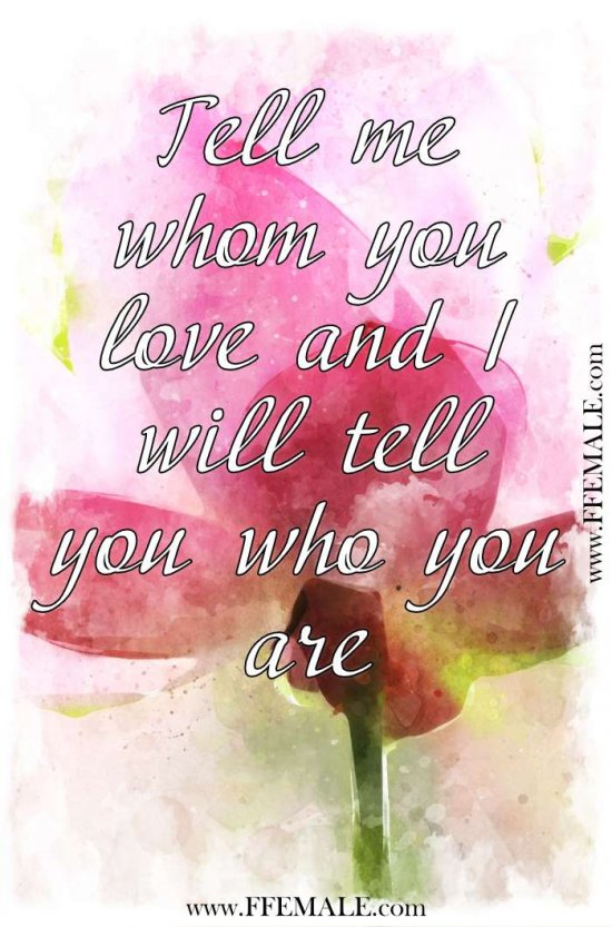 Best motivational love quotes: Tell me whom you love and I will tell you who you are #quotes #love #passion #motivation #inspiration