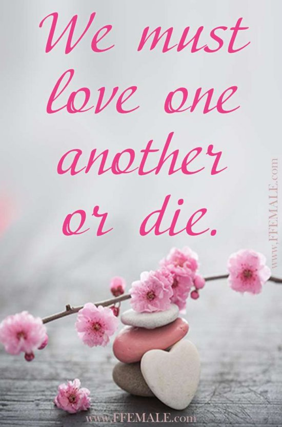 Best motivational love quotes: We must love one another or die #quotes #love #passion #motivation #inspiration