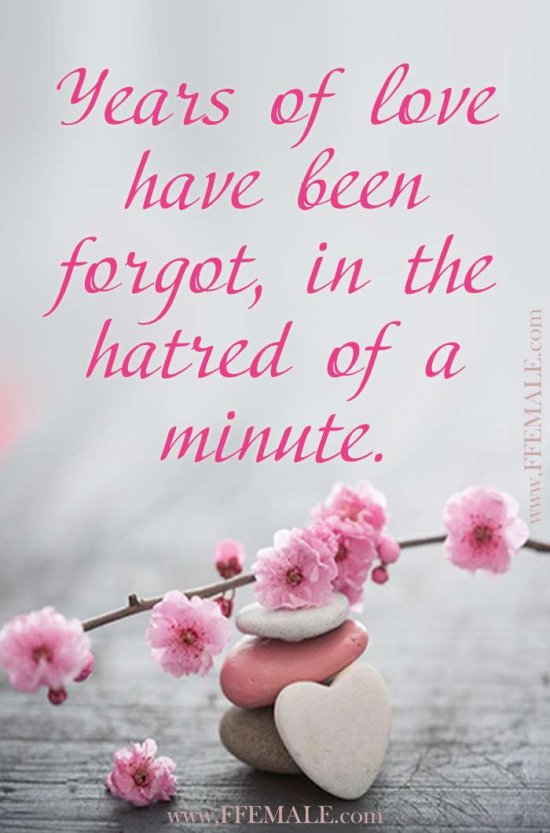 Best motivational love quotes: Years of love have been forgot, in the hatred of a minute #quotes #love #passion #motivation #inspiration