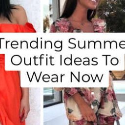 Trending Summer Outfit Ideas To Wear Now -