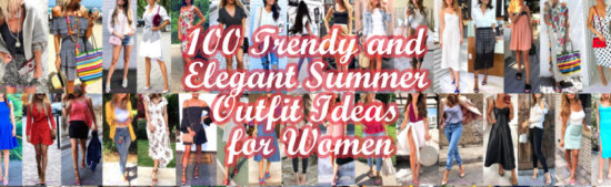 Trendy and Elegant Summer Outfit Ideas for Women