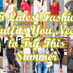 Latest Fashion Outfits You Need to Try This Summer
