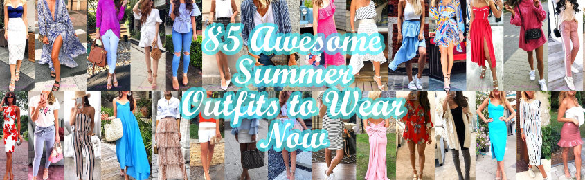Awesome Summer Outfits to Wear Now